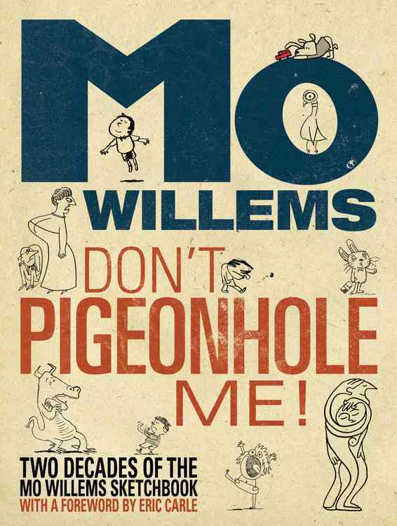 Don't Pigeonhole Me! (Two Decades of the Mo Willems Sketchbook) By Willems, Mo/ Willems, Mo (ILT)